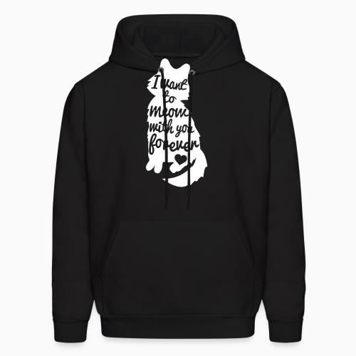 I want to meow with you forever  - Cats Lovers Hooded sweatshirt