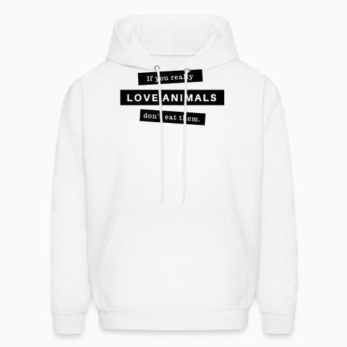 If you really love animals don't eat them - Animal Rights Activism Hooded sweatshirt