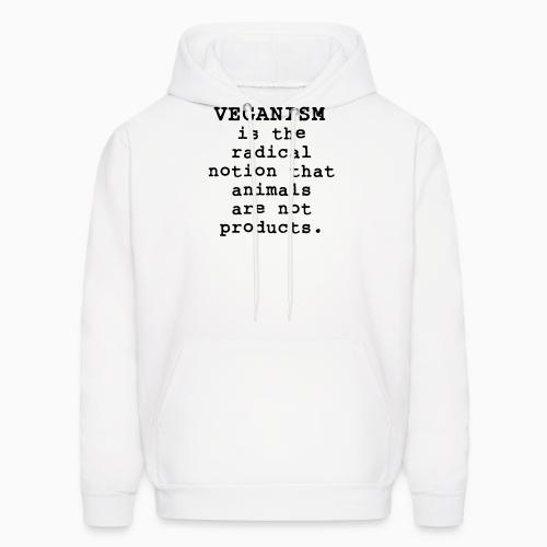 Veganism is the radical notion that animals are not products - Vegan Hooded sweatshirt