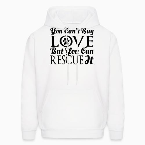 you can't buy love but you can rescue it  - Dogs Lovers Hooded sweatshirt