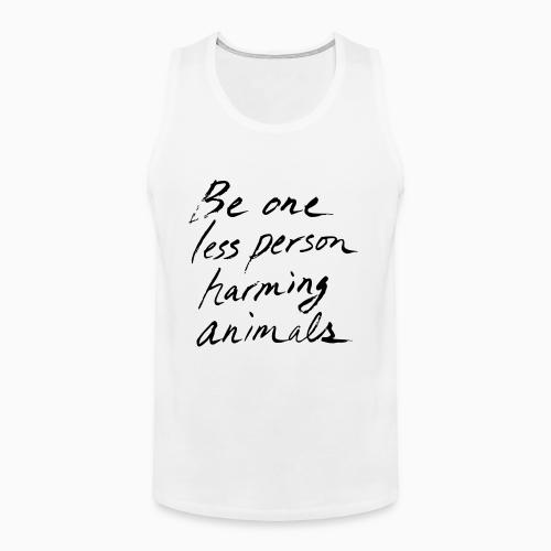 Be one less person harming animals - Animal Rights Activism Tank top