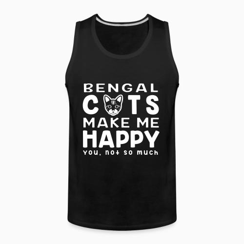 Bengla cats make me happy. You, not so much. - Cat Breeds Tank top