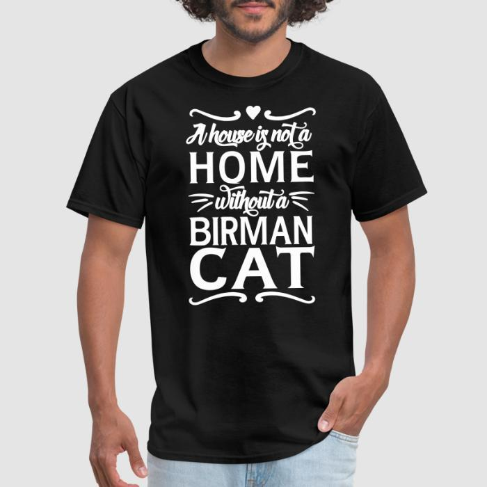 A house is not a home without a birman cat - Cat Breeds T-shirt