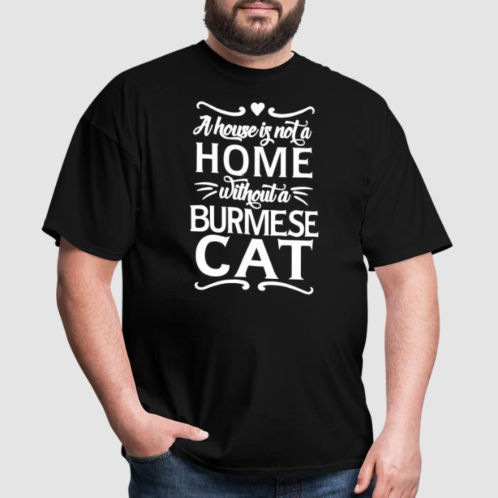 A house is not a home without a burmese cat - Cat Breeds T-shirt