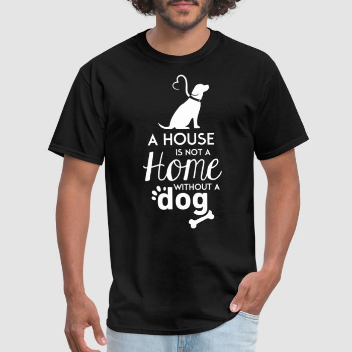 A house is not a home without a dog - Dogs Lovers T-shirt