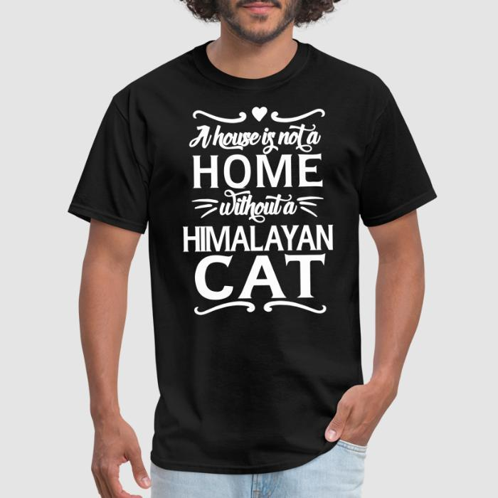 A house is not a home without a himalayan cat - Cat Breeds T-shirt