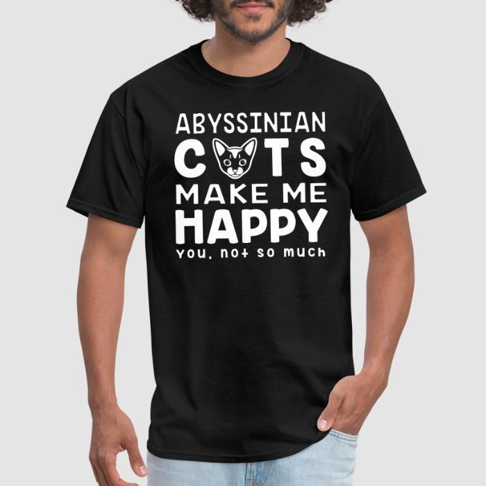 Abyssinian cats make me happy. You, not so much. - Cat Breeds T-shirt