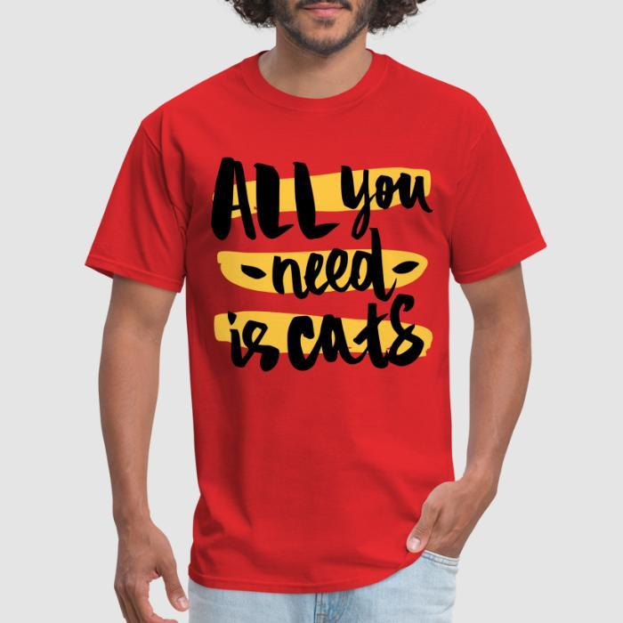 all you need is cats - Cats Lovers T-shirt