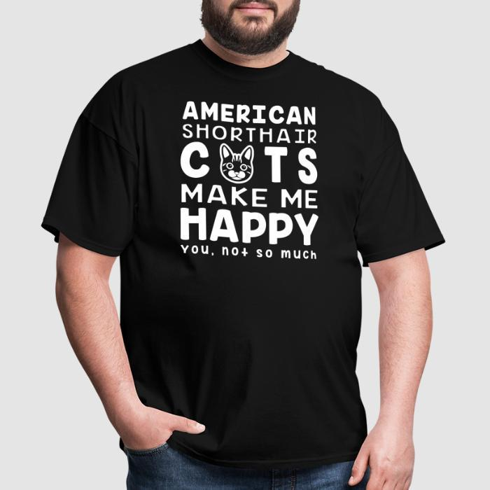 American shorthair cats make me happy. You, not so much. - Cat Breeds T-shirt