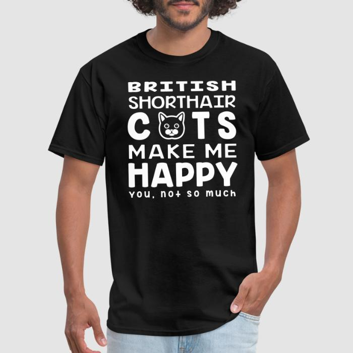 British Shorthair cats make me happy. You, not so much. - Cat Breeds T-shirt
