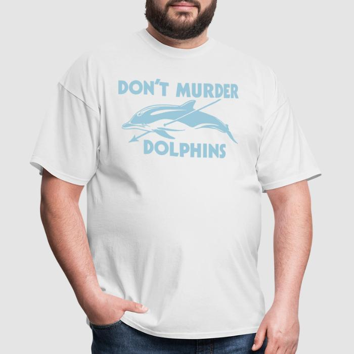 D'ont murder dolphins - Animal Rights Activism T-shirt