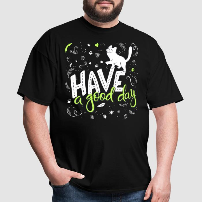 Have a good day  - Cats Lovers T-shirt