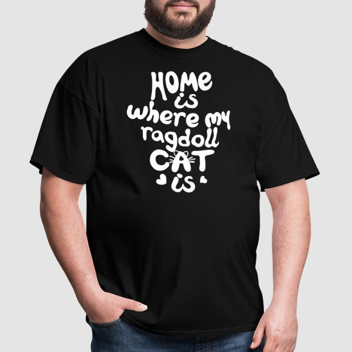 Home is where my ragdoll cat is - Cat Breeds T-shirt