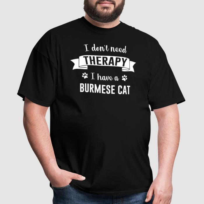 I don't need therapy I have a burmese cat - Cat Breeds T-shirt