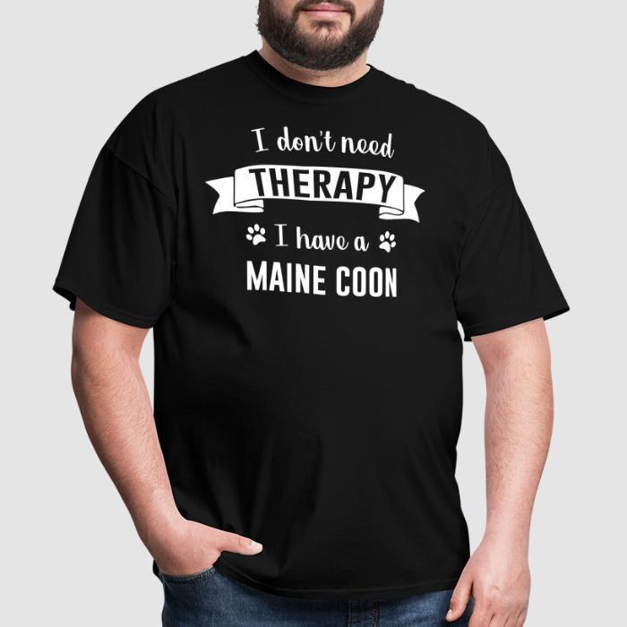 I don't need therapy I have a maine coon - Cat Breeds T-shirt