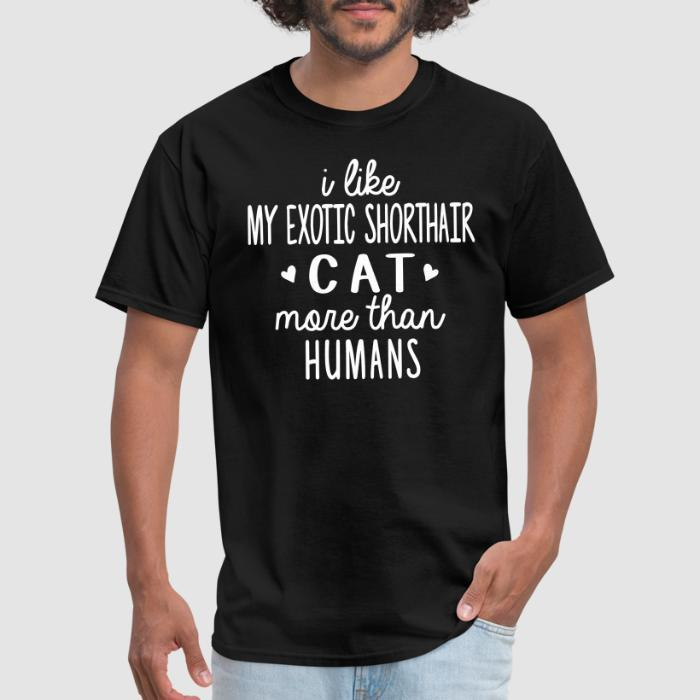 I like my exotic shorthair cat more than humans - Cat Breeds T-shirt