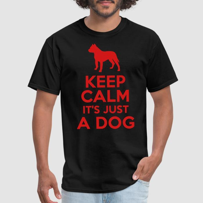Keep calm it's just a dog - Dogs Lovers T-shirt
