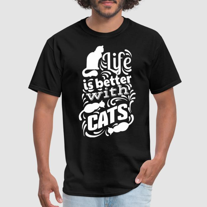 life is better with cats  - Cats Lovers T-shirt