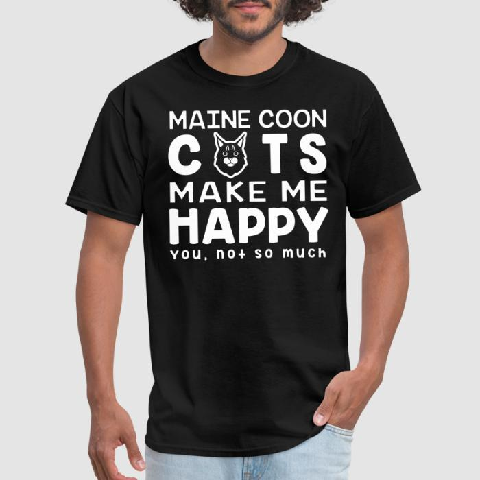 Maine coon cats make me happy. You, not so much. - Cat Breeds T-shirt