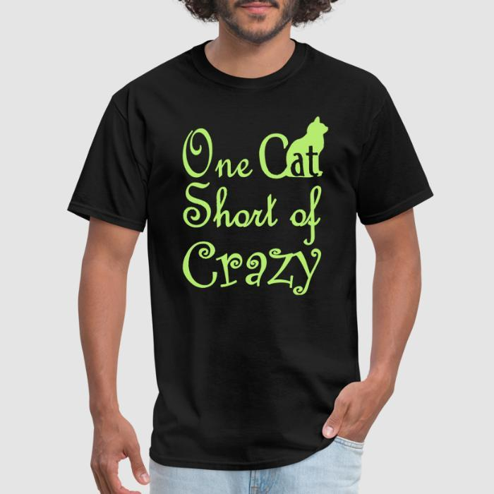 One cat short of crazy  - Cats Lovers T-shirt