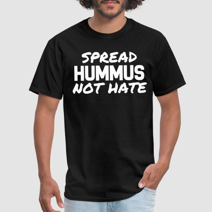 Spread hummus, not hate - Animal Rights Activism T-shirt