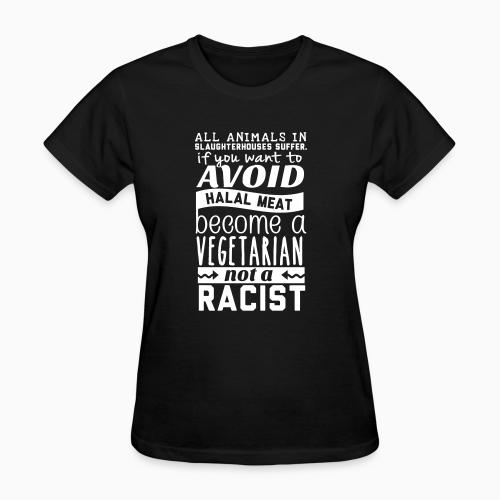 All animals in slaughterhouses suffer. If you want to avoid halal meat become a vegetarian not a racist  - Vegan Women T-shirt