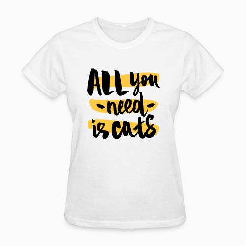 all you need is cats - Cats Lovers Women T-shirt