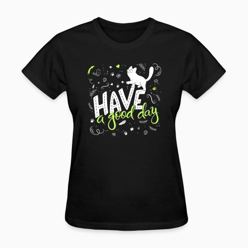 Have a good day  - Cats Lovers Women T-shirt