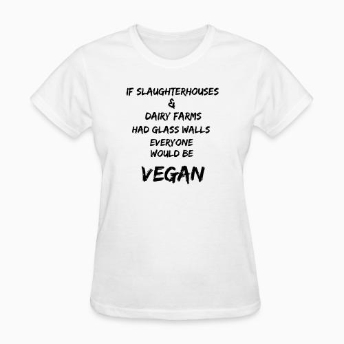 If slaughterhouses & dairy farms had glass walls, everyone would be vegan - Animal Rights Activism Women T-shirt
