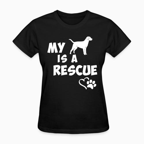 My dog is a rescue - Dogs Lovers Women T-shirt