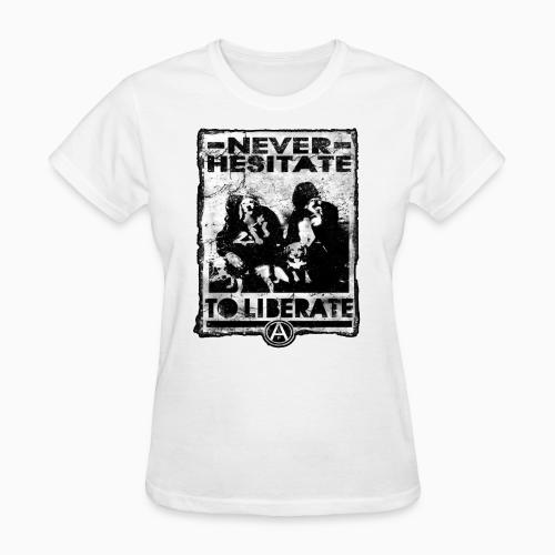 Never hesitate to liberate - Animal Rights Activism Women T-shirt