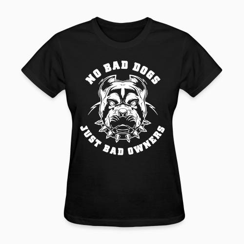 No bad dogs just bad owners - Animal Rights Activism Women T-shirt