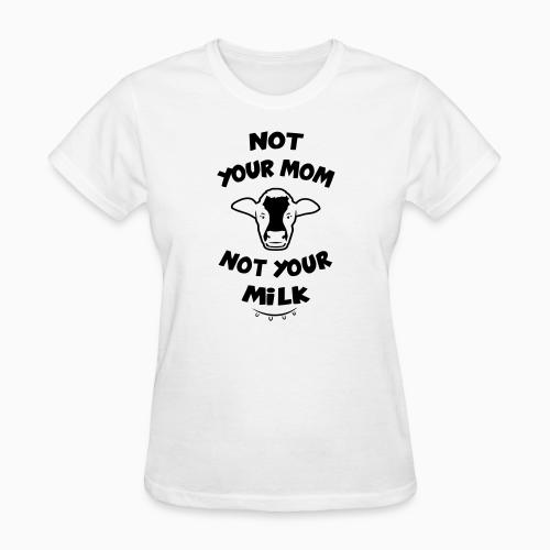 Not your mom, not your milk - Animal Rights Activism Women T-shirt