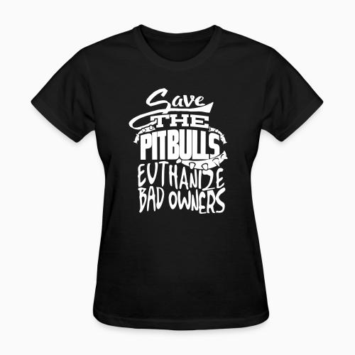 Save the pit bulls - euthanize bad owners - Dogs Lovers Women T-shirt