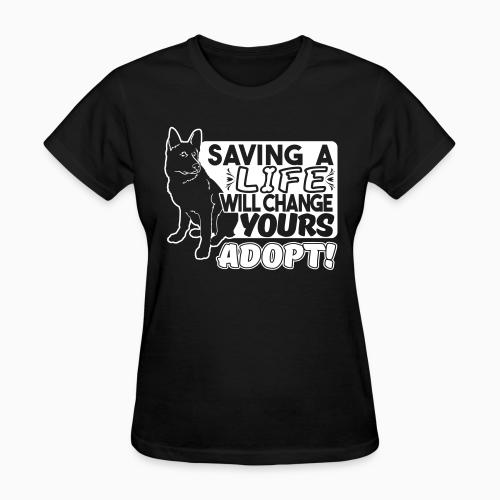 Saving a life will changes yours. Adopt! - Dogs Lovers Women T-shirt