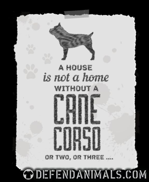 a house is not a home without a cane corso or two , or three ... - Dog Breeds Women Organic T-shirt