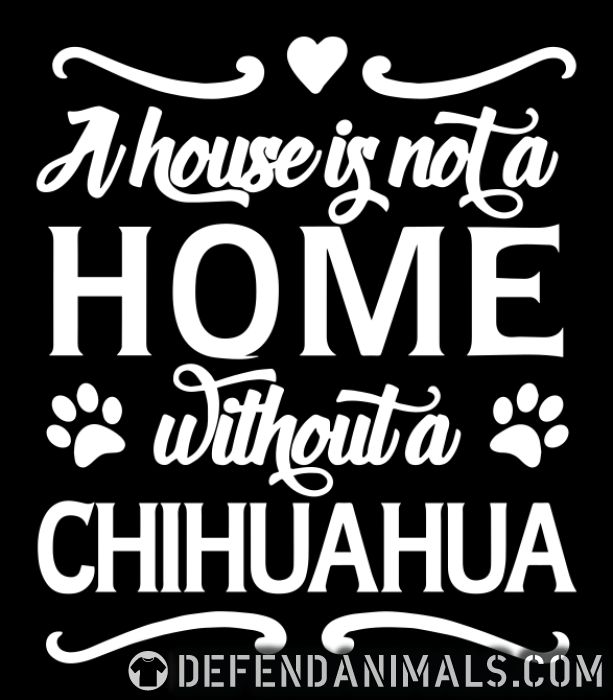 A house is not a home without a chihuahua - Dog Breeds Women Organic T-shirt