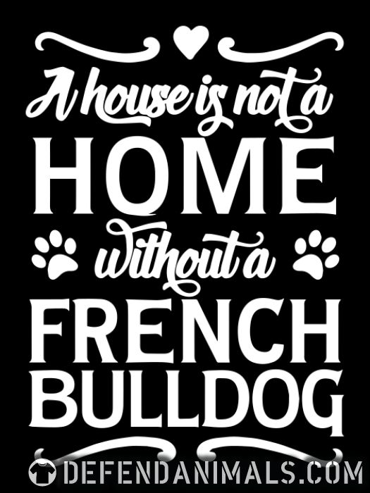 a house is not a home without a french bulldog - Dog Breeds Women Organic T-shirt