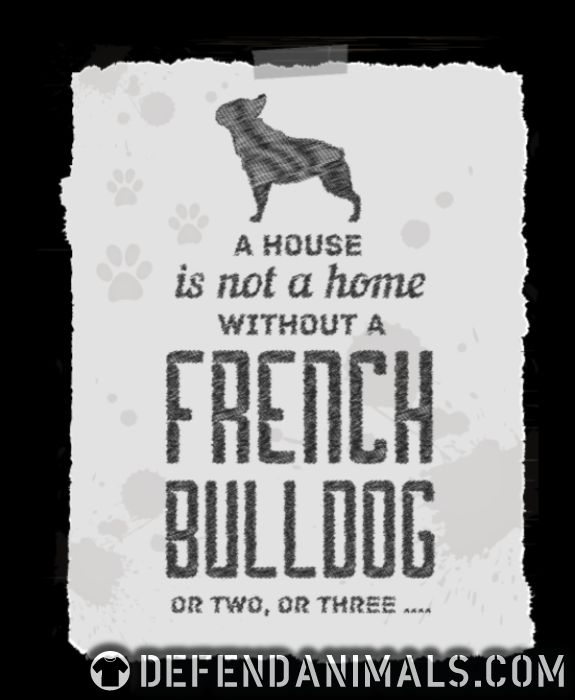 a house is not a home without a french bulldog or two , or three... - Dog Breeds Women Organic T-shirt