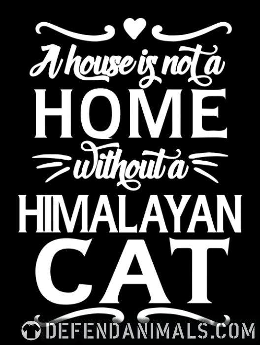 A house is not a home without a himalayan cat - Cat Breeds Women Organic T-shirt