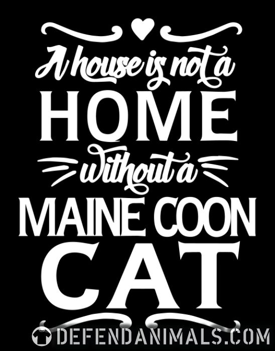 A house is not a home without a maine coon cat - Cat Breeds T-shirt
