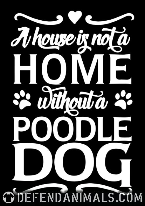 A house is not a home without a poodle dog - Dog Breeds Women Organic T-shirt