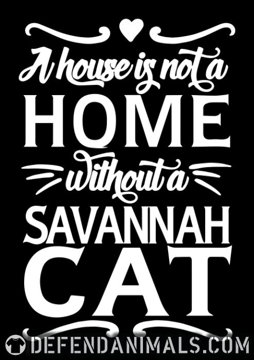 A house is not a home without a savannah cat - Cat Breeds Kids t-shirt