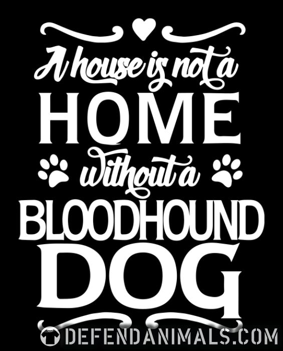 A house is not a home without bloodhound dog  - Dog Breeds Women Organic T-shirt
