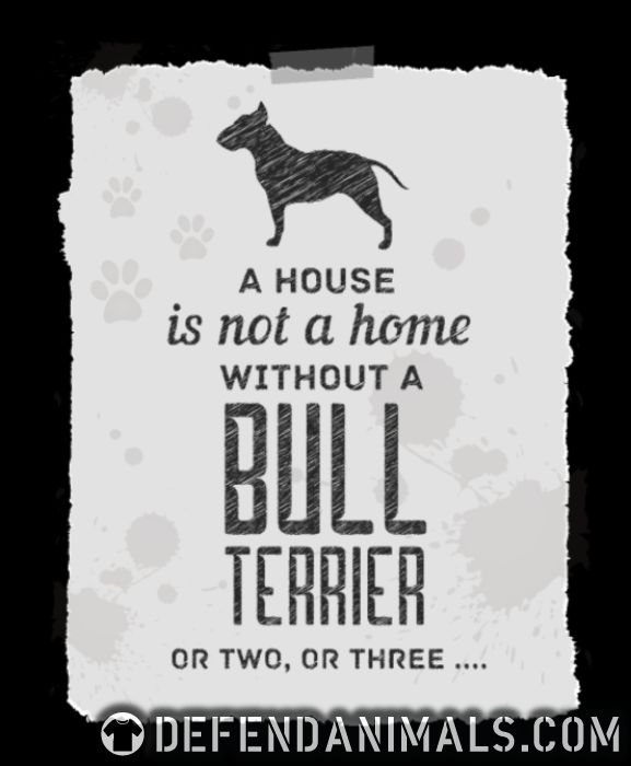 A house is not a home without bull terrier or two, or three... - Dog Breeds Women Organic T-shirt