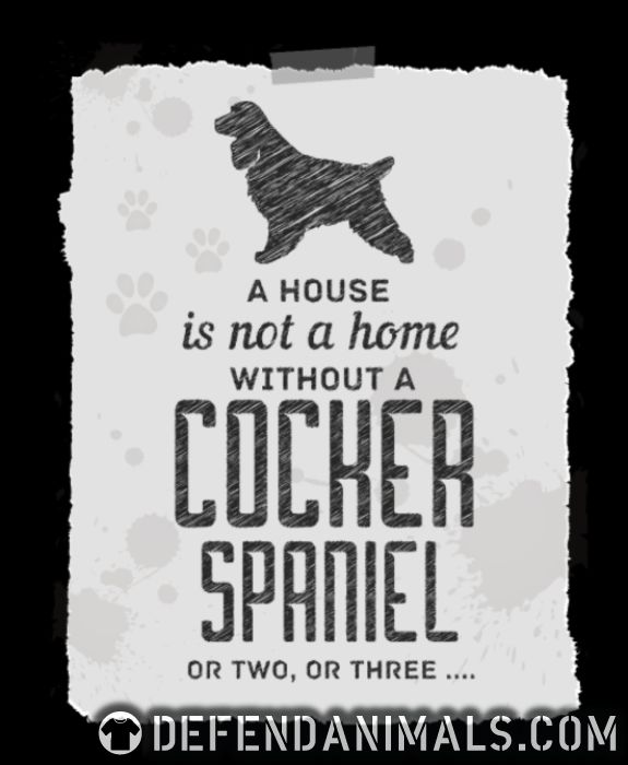 a house is not a home without cocker spiniel or two, or three ... - Dog Breeds Women tank tops