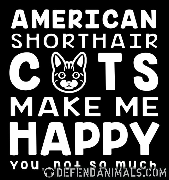 American shorthair cats make me happy. You, not so much. - Cat Breeds Women Organic T-shirt