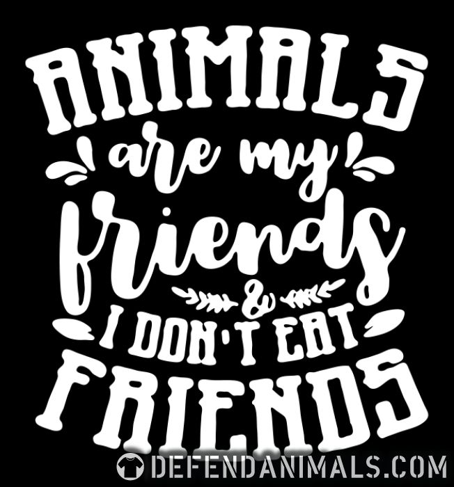 Animals are my friends & I don't eat my friends - Animal Rights Activism T-shirt