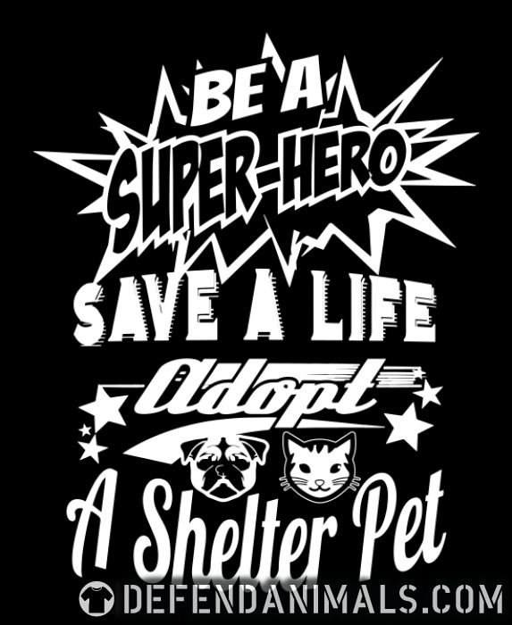Be a super-hero save a life adopt a shelter pet - Animal Rights Activism T-shirt