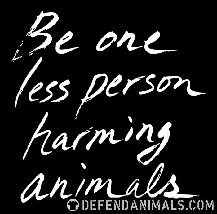 Be one less person harming animals - Animal Rights Activism Women Organic T-shirt